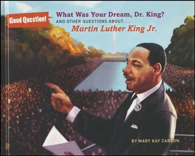 What Was Your Dream, Dr. King?: And Other Questions About Martin Luther King, Jr.  -     By: Mary Kay Carson     Illustrated By: Jim Madsen