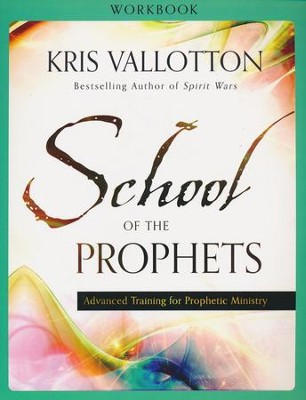 School of the Prophets Workbook: Advanced Training for Prophetic Ministry  -     By: Kris Vallotton