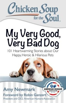 Chicken Soup for the Soul: My Very Good, Very Bad Dog: 101 Heartwarming Stories about Our Happy, Heroic & Hilarious Pets - eBook  -     By: Amy Newmark