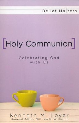 Holy Communion: Celebrating God with Us  -     By: Kenneth M. Loyer