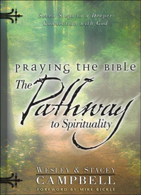 Praying the Bible: The Pathway to Spirituality: Seven Steps to a Deeper Connection with God  -     By: Wesley Campbell, Stacey Campbell