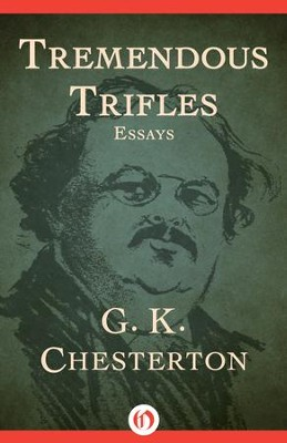 Tremendous Trifles: Essays - eBook  -     By: G.K. Chesterton
