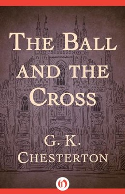 The Ball and the Cross - eBook  -     By: G.K. Chesterton
