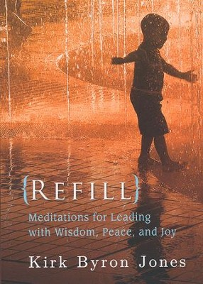 Refill: Meditations for Leading with Wisdom, Peace, and Joy  -     By: Kirk Byron Jones