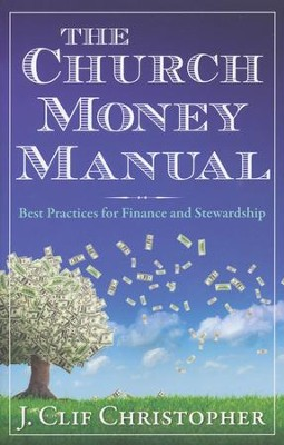 The Church Money Manual: Best Practices for Finance and Stewardship  -     By: J. Clif Christopher