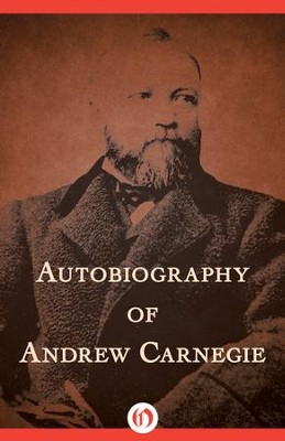 Autobiography of Andrew Carnegie - eBook  -     By: Andrew Carnegie