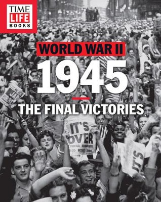 TIME-LIFE World War II: 1945: The Final Victories - eBook  -