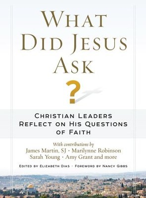 What Did Jesus Ask?: Today's Christian Leaders Illuminate the Words of Christ - eBook  -