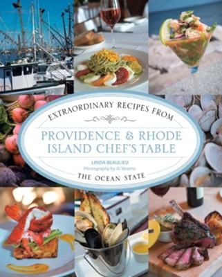 Providence & Rhode Island Chef's Table: Extraordinary Recipes from the Ocean State  -     By: Linda Beaulieu, Al Weems