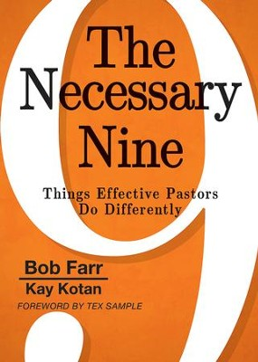 The Necessary Nine: Things Effective Pastors Do Differently - eBook  -     By: Bob Farr, Kay Kotan, Tex Sample