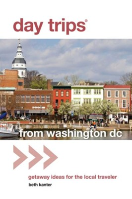 Day Trips from Washington, D.C., 2nd Edition: Getaway Ideas for the Local Traveler  -     By: Beth Kanter