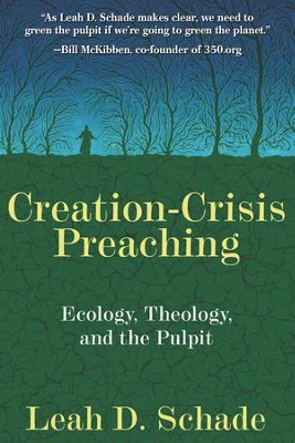 Creation-Crisis Preaching: Ecology, Theology, and the Pulpit - eBook  -     By: Leah D. Schade