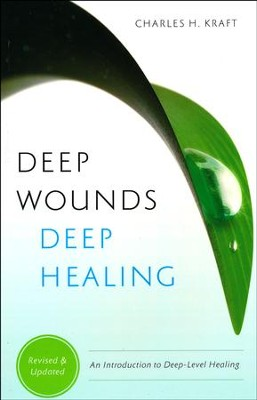 Deep Wounds, Deep Healing: An Introduction to Deep Level Healing  -     By: Charles H. Kraft
