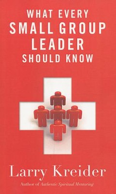 What Every Small Group Leader Should Know: The Definitive Guide  -     By: Larry Kreider