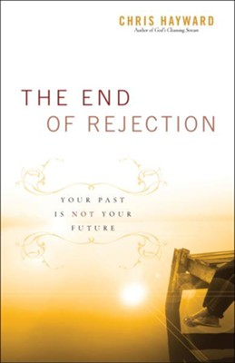 End of Rejection: Your Past Is Not Your Future  -     By: Chris Hayward