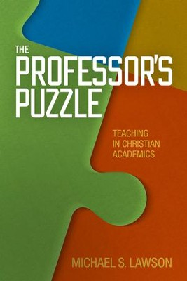 The Professor's Puzzle: Teaching in Christian Academics - eBook  -     By: Michael Lawson