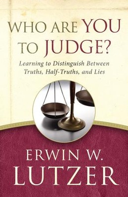 Who Are You to Judge?: Learning to Distinguish Between Truths, Half-Truths, and Lies - eBook  -     By: Erwin W. Lutzer