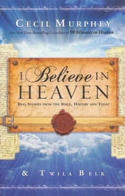 I Believe in Heaven: Real Stories from the Bible, History and Today  -     By: Cecil Murphey, Twila Belk