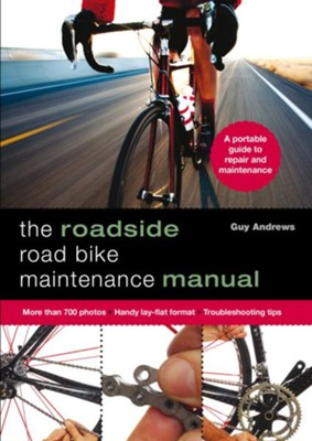 The Emergency Road Bike Maintenance Guide  -     By: Guy Andrews