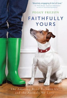 Faithfully Yours: The Amazing Bond Between Us and the Animals We Love - eBook  -     By: Peggy Frezon