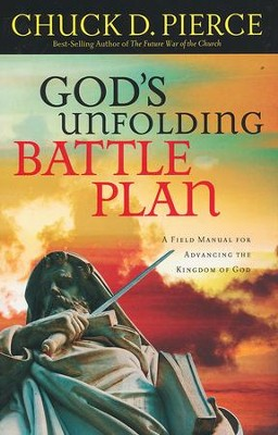 God's Unfolding Battle Plan: A Field Manual for Advancing the Kingdom of God  -     By: Chuck D. Pierce