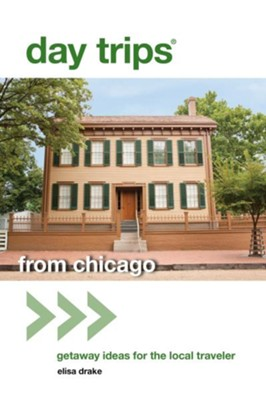 Day Trips from Chicago, 2nd Edition: Getaway Ideas for the Local Traveler  -     By: Elisa Drake