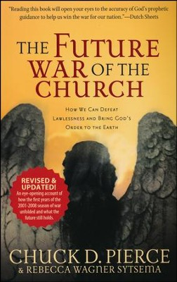 Future War of the Church: How We Can Defeat Lawlessness and Bring God's Order to Earth  -     By: Chuck D. Pierce, Rebecca Wagner Sytsema