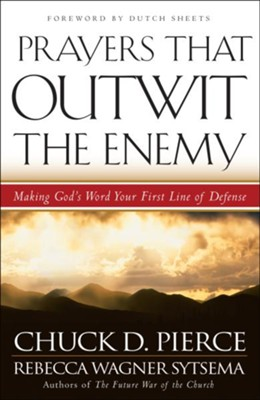 Prayers That Outwit the Enemy: Making God's Word Your First Line of Defense  -     By: Chuck D. Pierce, Rebecca Wagner Sytsema