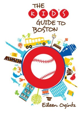 The Kid's Guide to Boston  -     By: Eileen Ogintz