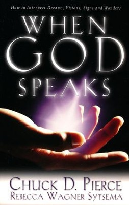 When God Speaks: How to Interpret Dreams, Visions, Signs and Wonders  -     By: Chuck D. Pierce, Rebecca Wagner Sytsema