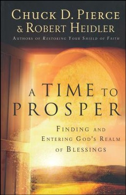 A Time to Prosper: Finding and Entering God's Realm of Blessings  -     By: Chuck D. Pierce, Robert Heidler