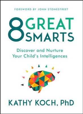 8 Great Smarts: Discover and Nurture Your Child's Intelligences - eBook  -     By: Dr. Kathy Koch