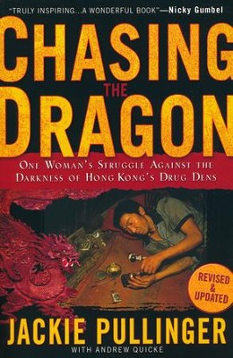 Chasing the Dragon: One Woman's Struggle Against the Darkness of Hong Kong's Drug Dens  -     By: Jackie Pullinger, Andrew Quicke