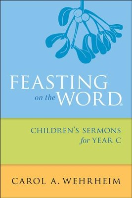 Feasting on the Word Children's Sermons for Year C - eBook  -     By: Carol A. Wehrheim