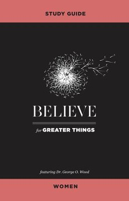 Believe for Greater Things Study Guide Women - eBook  -     By: George O. Wood