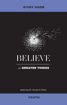 Believe for Greater Things Study Guide Youth - eBook  -     By: George O. Wood