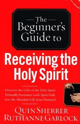 The Beginner's Guide to Receiving the Holy Spirit  -     By: Quin Sherrer, Ruthanne Garlock