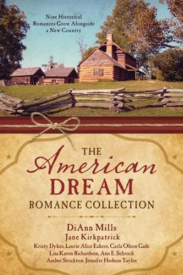 The American Dream Romance Collection: Nine Historical Romances Grow Alongside a New Country - eBook  -     By: Kristy Dykes, Laurie Eakes, Carla Gade