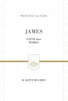 James (ESV Edition): Faith That Works - eBook  -     By: R. Kent Hughes