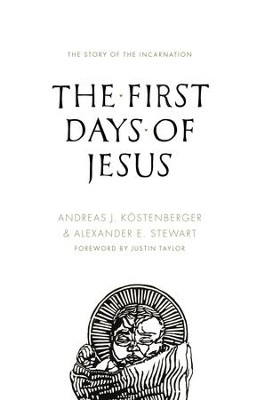 The First Days of Jesus: The Story of the Incarnation - eBook  -     By: Andreas J. Kostenberger, Alexander Stewart