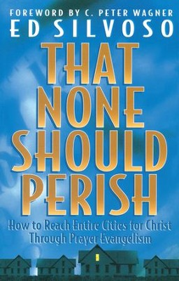 That None Should Perish: How to Reach Entire Cities for Christ Through Prayer Evangelism  -     By: Ed Silvoso