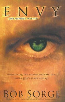 Envy: The Enemy Within: Overcoming the Hidden Emotion That Holds God's Plans Hostage  -     By: Bob Sorge