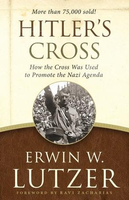 Hitler's Cross: How the Cross Was Used to Promote the Nazi Agenda - eBook  -     By: Erwin W. Lutzer