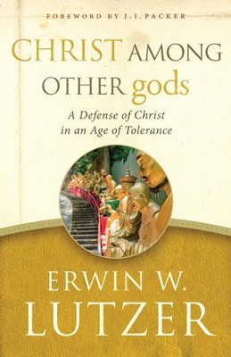 Christ Among Other gods: A Defense of Christ in an Age of Tolerance - eBook  -     By: Erwin W. Lutzer