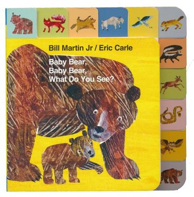 Mini Tab: Baby Bear, Baby Bear, What do You See?  -     By: Bill Martin Jr.     Illustrated By: Eric Carle
