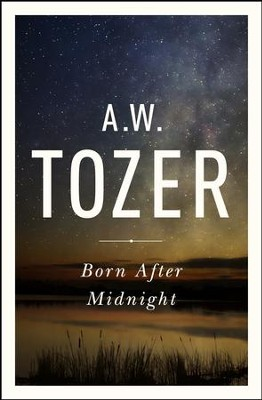 Born after midnight ebook aw tozer 9781600669088 born after midnight ebook by aw tozer fandeluxe PDF