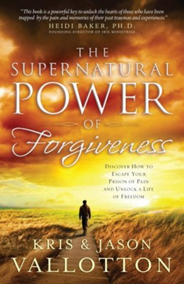 The Supernatural Power of Forgiveness: Discover How to Escape Your Prison of Pain and Unlock a Life of Freedom  -     By: Kris Vallotton, Jason Vallotton