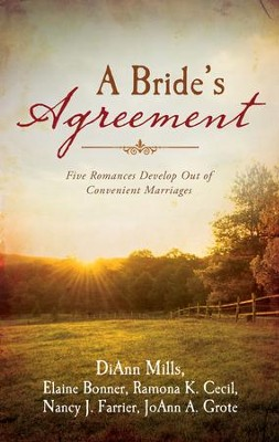 A Bride's Agreement: Five Romances Develop Out of Convenient Marriages - eBook  -     By: Elaine Bonner, Ramona Cecil, Nancy Farrier