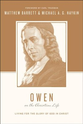 Owen on the Christian Life: Living for the Glory of God in Christ - eBook  -     By: Matthew Barrett, Michael A.G. Haykin, Carl R. Trueman