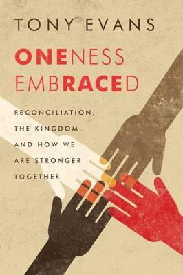 Oneness Embraced: Reconciliation, the Kingdom, and How We are Stronger Together - eBook  -     By: Tony Evans